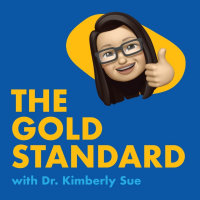 The Gold Standard Podcast with Dr. Kim Sue