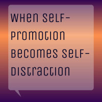 When Self-Promotion Becomes Self-Distraction