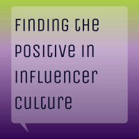 Finding the Positive In Influencer Culture
