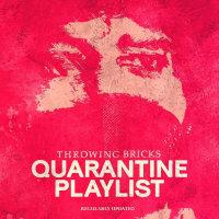 Throwing Bricks Quarantine Playlist