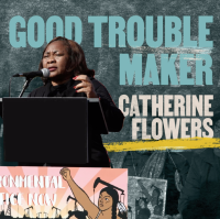Join Catherine Flowers and help protect the right to vote. #MakeGoodTrouble