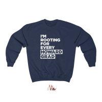 I'm Rooting for Every Howard Grad Sweatshirt